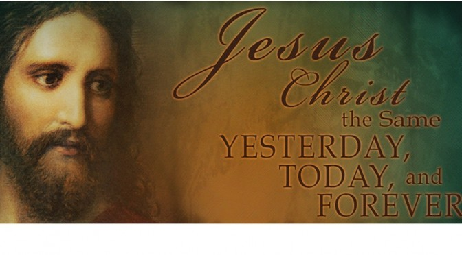 16 0131M Jesus Christ The Same Yesterday Today And Forever