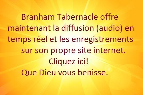 Branham Tabernacle offre maintenant la diffusion (audio) en temps réel et les enregistrements sur son propre site internet. Cliquez ici! Que Dieu vous benisse.