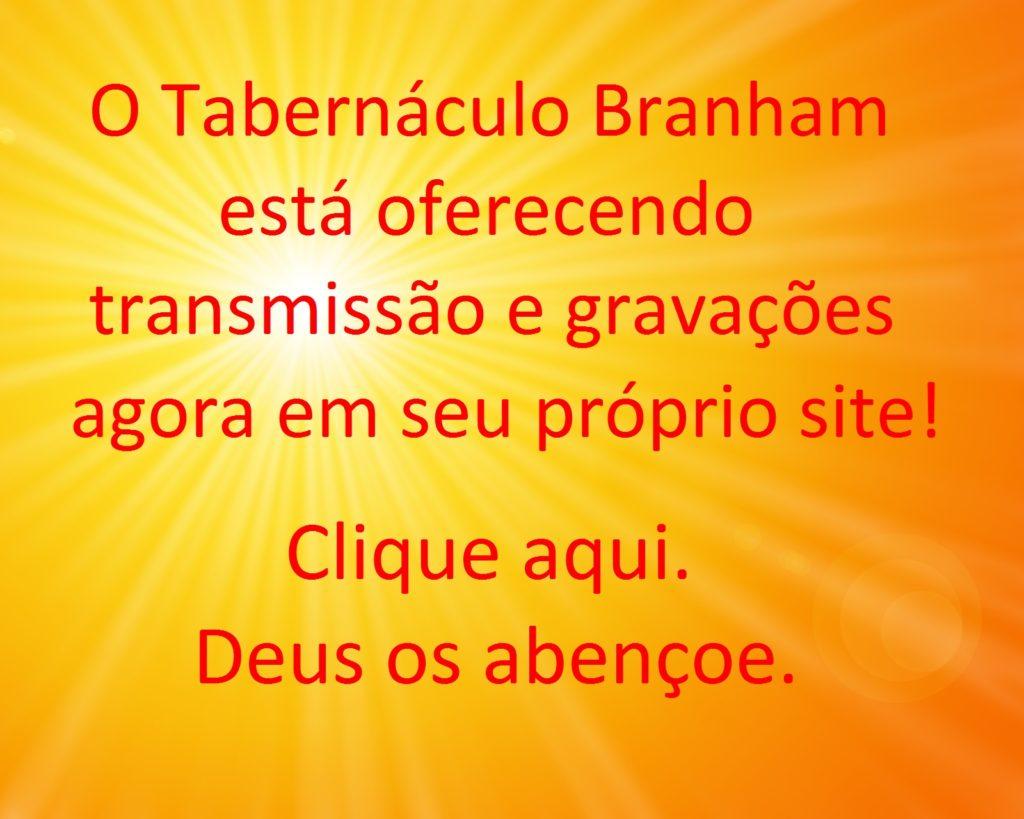 O Tabernáculo Branham está oferecendo transmissão e gravações agora em seu próprio site! Clique aqui. Deus os abençoe
